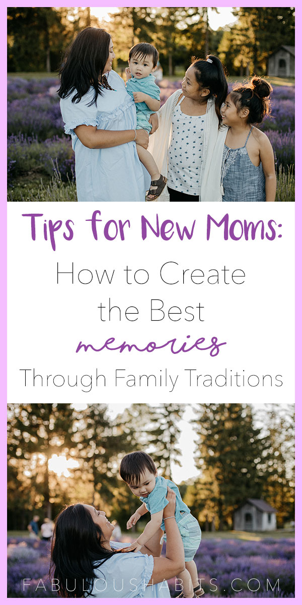 Tips for New Moms: here's how to create beautiful memories for you and your kids through family traditions. #familytraditions